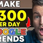 EARN $300 PER DAY WITH GOOGLE TRENDS [Fastest Way To Make Money Online]