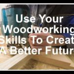 Woodworking Money Making Ideas - Create A Better Future By Starting Your Own Business